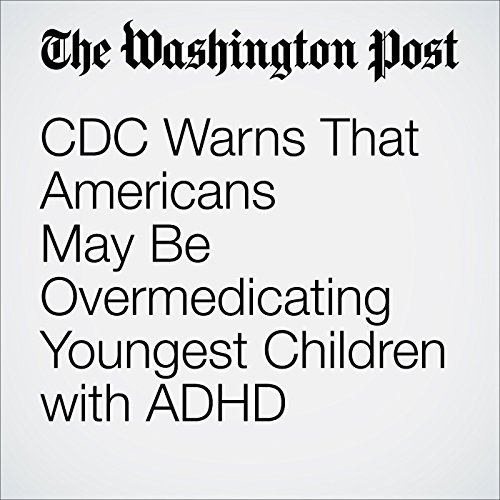 CDC Warns That Americans May Be Overmedicating Youngest Children with ADHD cover art