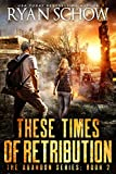 These Times of Retribution: A Post-Apocalyptic EMP Survivor Thriller (The Abandon Series Book 2)