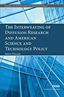 The Interweaving of Diffusion Research and American Science and Technology Policy (Annals of Science and Technology Policy)