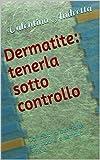 Dermatite: tenerla sotto controllo : Combatti la dermatite con poche e semplici mosse.