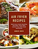 Air Fryer Recipes: Delicious And Healthy Recipes That Will Leave You...