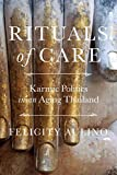 Rituals of Care: Karmic Politics in an Aging Thailand - Felicity Aulino