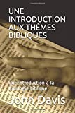 UNE INTRODUCTION AUX THÈMES BIBLIQUES: Une introduction à la théologie biblique