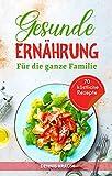 Gesunde Ernährung: Eine ausgewogene Ernährung für die ganze Familie. Gesund und lecker kochen mit vielen einfachen Rezepten. (Gesunde Rezepte zum...