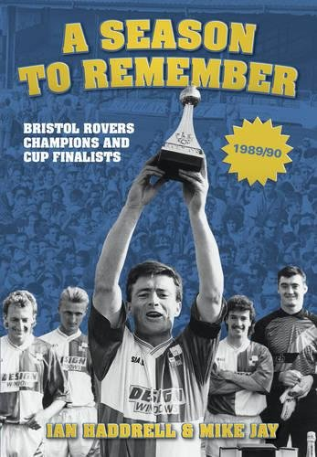 A Season to Remember: Bristol Rovers: Champions And Cup Finalists 1989-90