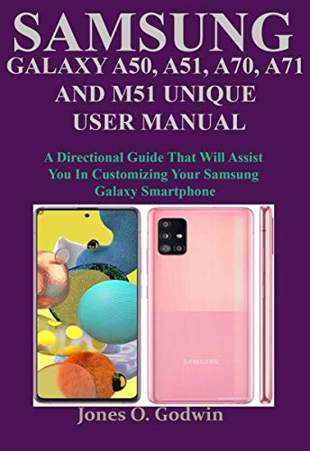 SAMSUNG GALAXY A50, A51, A70, A71 AND M51 UNIQUE USER MANUAL: A Directional Guide That Will Assist You In Customizing Your Samsung Galaxy Smartphone (English Edition)