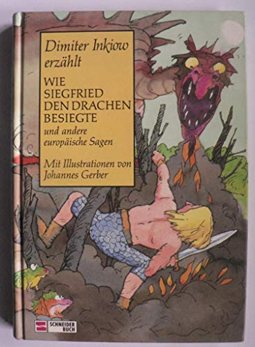 Wie Siegfried den Drachen besiegte und andere europäische Sagen