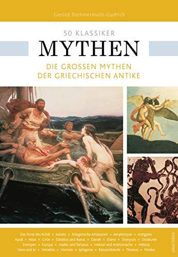 50 Klassiker Mythen: Die großen Mythen der griechischen Antike