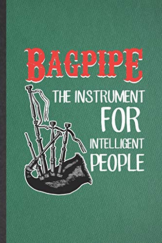 Bagpipe the Instrument for Intelligent People: Blank Funny Music Teacher Lover Lined Notebook/ Journal For Piper Bagpipe Player Student, Inspirational ... Birthday Gift Idea Classic 6x9 110 Pages