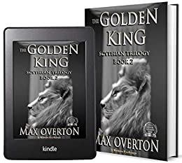 Scythian Trilogy Book 2: The Golden King by [Max Overton]
