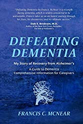 """Defeating Dementia: My Recovery from Alzheimer's"" by Francis C. McNear"