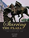 Starring the Plaza: Hollywood, Broadway, and High Society Visit the World's Favorite Hotel