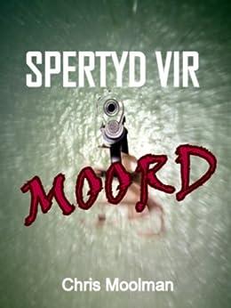 Spertyd vir Moord (Afrikaans Edition) by [Chris Moolman]