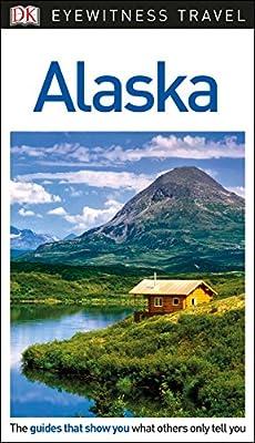 DK Eyewitness Travel Guide Alaska (Eyewitness Travel Guides)