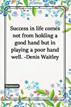 Success in life comes not from holding a good hand, but in playing a poor hand well. -Denis Waitley: Notebook with Unique Flower Touch success ... Lined notebook flowers 120 Pages