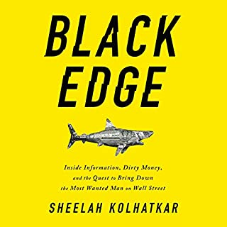 Black Edge     Inside Information, Dirty Money, and the Quest to Bring Down the Most Wanted Man on Wall Street              By:                                                                                                                                 Sheelah Kolhatkar                               Narrated by:                                                                                                                                 Kaleo Griffith                      Length: 12 hrs and 32 mins     1,291 ratings     Overall 4.5