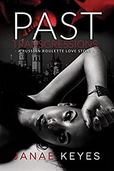 Past Transgressions: A Russian Roulette Love Story by [Janae Keyes, Juliana Cabrera, Marketta Sowers]
