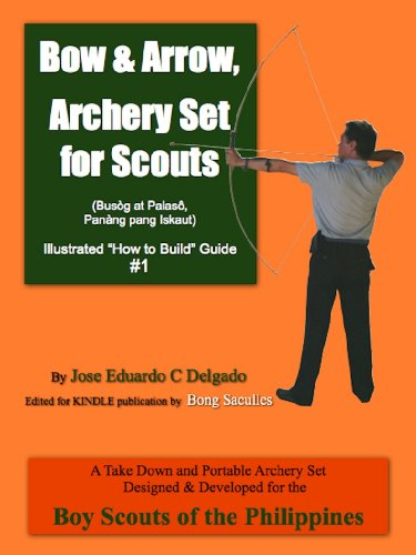 """Bow & Arrow, Archery Set for Scouts (Illustrated """"How to Build"""" Guide Book 1) by [Jose Eduardo C. Delgado, Bong Saculles]"""