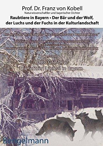 Raubtiere in Bayern - der Bär und der Wolf, der Luchs und der Fuchs in der Kulturlandschaft: Bibliophile Geschenkausgabe mit zahlreichen kolorierten ... Bayerische Kultur. Bayerisches Leben.)