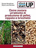 Come avviare una produzione di Pellet, Cippato e Bricchetti