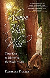 Woman Most Wild, by Danielle Dulsky
