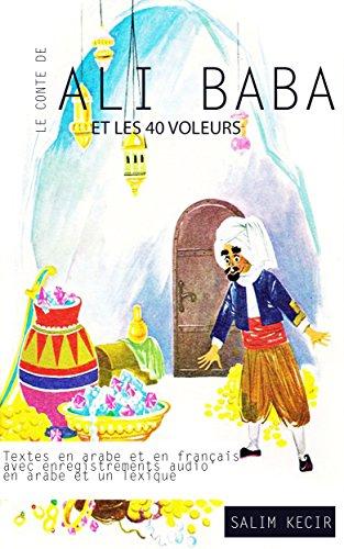 """Le conte de """"Ali Baba et les 40 voleurs"""": Textes en arabe et en français, avec enregistrements audio en arabe et un lexique"""