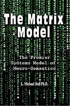 The Matrix Model: The Premier Systems Model of Neuro-Semantics