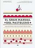El gran manual del pastelero: Para hacer realidad tus sueños más golosos (PRÁCTICA)