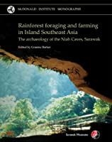 Rainforest Foraging and Farming in Island Southeast Asia: The Archaeology of the Niah Caves, Sarawak Volume 1 (McDonald Institute Monograph)
