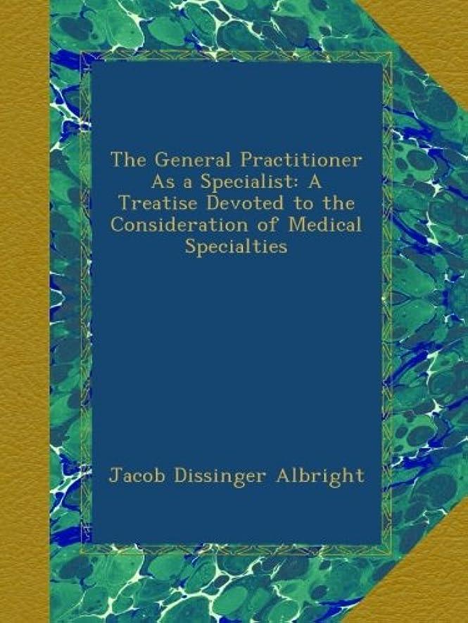 楽な保護補償The General Practitioner As a Specialist: A Treatise Devoted to the Consideration of Medical Specialties