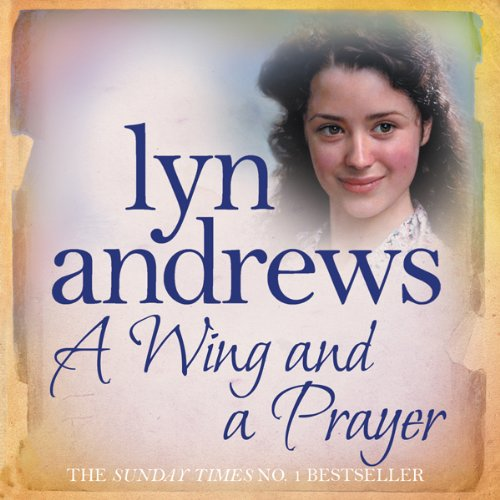 A Wing and A Prayer                   By:                                                                                                                                 Lyn Andrews                               Narrated by:                                                                                                                                 Anne Dover                      Length: 9 hrs and 28 mins     1 rating     Overall 4.0