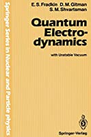 Quantum Electrodynamics: with Unstable Vacuum (Springer Series in Nuclear and Particle Physics)