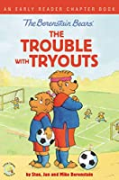The Berenstain Bears The Trouble With Tryouts (Berenstain Bears: Living Lights: Early Reader Chapter Book)