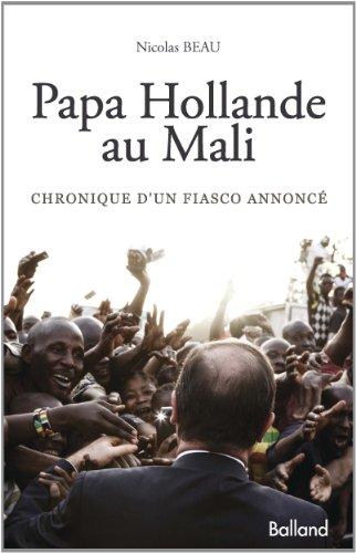 Papa Hollande au Mali : Chronique d'un fiasco annoncé