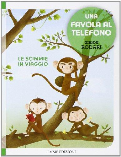Le scimmie in viaggio. Una favola al telefono. Ediz. illustrata
