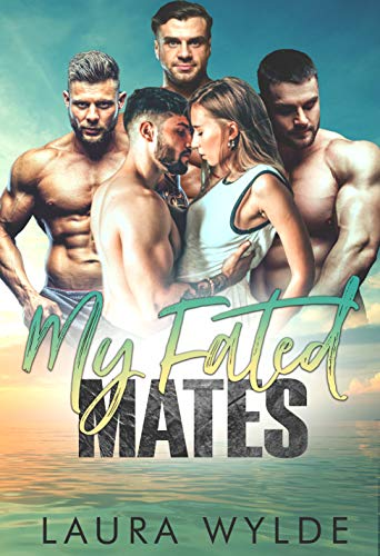 My Fated Mates: A Paranormal Reverse Harem Romance (Fated Sea Mates) by [Laura Wylde]