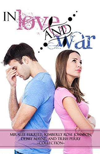Book: In Love and War by Kimberly Rose Johnson, Miralee Ferrell, Trish Perry, and Debby Mayne