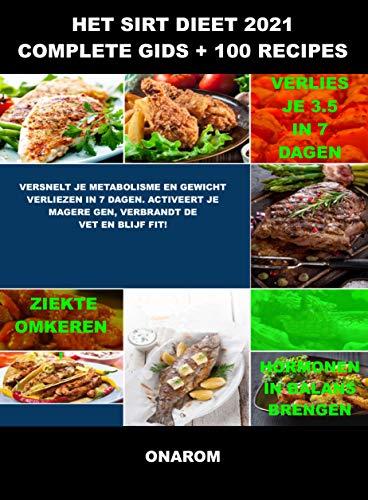 HET SIRT DIEET 2021 COMPLETE GIDS+ 100 RECIPES: VERSNELT JE METABOLISME EN GEWICHT VERLIEZEN IN 7 DAGEN. ACTIVEERT JE MAGERE GEN, VERBRANDT DE VET EN BLIJF FIT! (Dutch Edition)