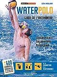 Waterpolo - Guide de l'entraîneur: Fondamentaux, entraînement, préparation