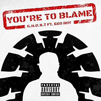 You're to Blame (feat. Ego Boy)