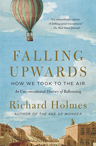 Download Falling Upwards: How We Took to the Air: An Unconventional History of Ballooning 0307742326