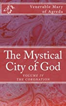 The Mystical City of God: The Divine History and Life of the Virgin Mother of God (VOLUME IV THE CONCEPTION) (Volume 4)