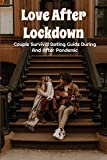 Love After Lockdown: Couple Survival Dating Guide During And After Pandemic: Mastering The Art Of On...