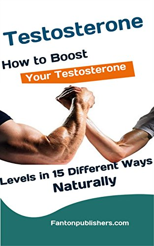 Testosterone: How to Boost Your Testosterone Levels in 15 Different Ways Naturally