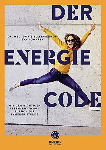 Der Energie-Code: Mit dem richtigen Lebensrhythmus zurück zur inneren Stärke