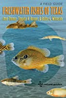 Freshwater Fishes of Texas: A Field Guide (River Books)