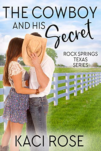 The Cowboy and His Secret: A Friends to Lovers Romance (Rock Springs Texas Book 5) by [Kaci Rose]
