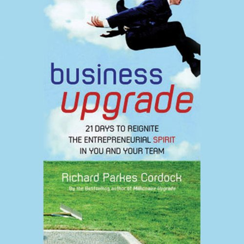 Business Upgrade     21 Days to Reignite the Entrepreneurial Spirit in You and Your Team              By:                                                                                                                                 Richard Parkes Cordock                               Narrated by:                                                                                                                                 Nigel Acheson                      Length: 4 hrs and 38 mins     3 ratings     Overall 3.3