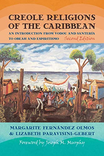 Creole Religions of the Caribbean: An Introduction from Vodou and Santeria to Obeah and Espiritismo (Religion, Race, and Ethnicity)