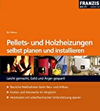 Pellets- u. Holzheizungen selbst planen und installieren: Bauliche Massnahmen beim Neu- und Altbau. Kosten und Heizwerte im Vergleich. Heizkosten mit solarthermischer Unterstützung sparen (DO IT!)